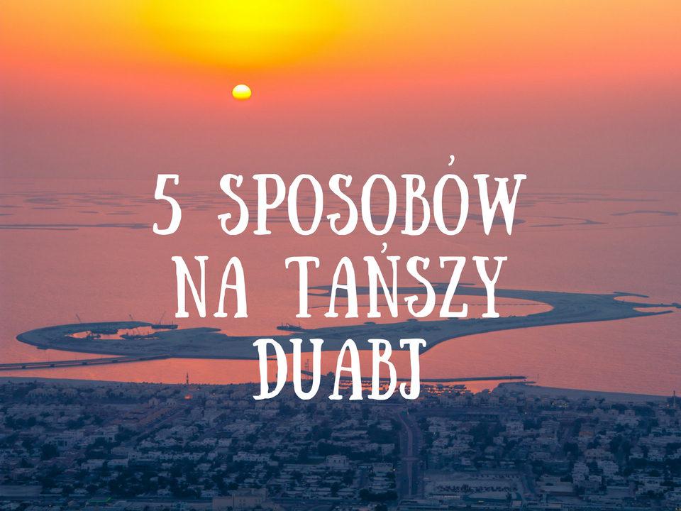 5 sposobów na tańszy Dubaj